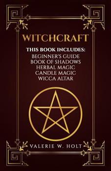 Paperback Witchcraft: Wicca for Beginner's, Book of Shadows, Candle Magic, Herbal Magic, Wicca Altar Book
