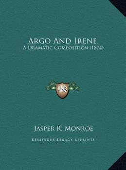 Hardcover Argo and Irene : A Dramatic Composition (1874) Book