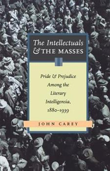 The Intellectuals and the Masses: Pride and Prejudice Among the Literary Intelligentsia, 1880-1939 0897335074 Book Cover