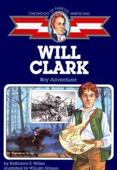 Will Clark, boy in buckskins (Childhood Of Famous Americans) - Book  of the Childhood of Famous Americans