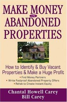 Make Money in Abandoned Properties: How to Identify and Buy Vacant Properties and Make a Huge Profit 047178673X Book Cover