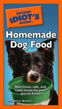 The Pocket Idiot's Guide to Homemade Dog Food (Pocket Idiot's Guide) - Book  of the Pocket Idiot's Guide