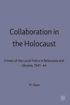 Paperback Collaboration in the Holocaust: Crimes of the Local Police in Belorussia and Ukraine, 1941-44 Book