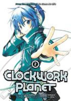 Clockwork Planet, Vol. 2 - Book #2 of the 漫画 クロックワーク・プラネット / Clockwork Planet Manga
