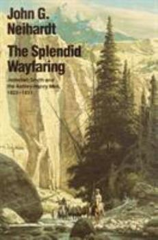 The Splendid Wayfaring: The Story of the Exploits and Adventures of Jedediah Smith and His Comrades, the Ashley-Henry Men, Discoverers and Explorers 0803257236 Book Cover