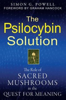 The Psilocybin Solution: The Role of Sacred Mushrooms in the Quest for Meaning 1594774056 Book Cover