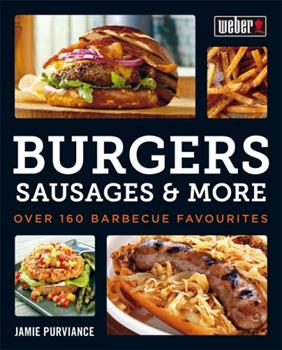 Weber's Burgers, Sausages & More: Over 160 Barbecue Favourites 0600630080 Book Cover
