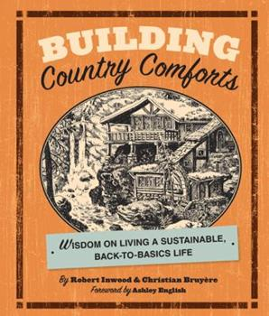 Building Country Comforts: Wisdom on Living a Sustainable, Back-to-Basics Life 1402757743 Book Cover
