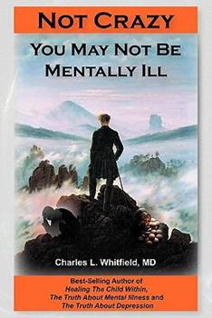 Not Crazy:You May Not Be Mentally Ill 1935827022 Book Cover