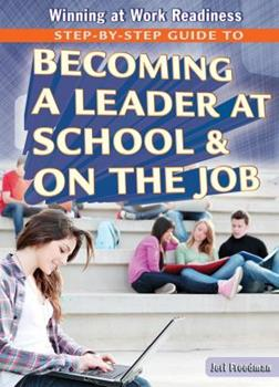 Step-By-Step Guide to Becoming a Leader at School & on the Job 1477777784 Book Cover