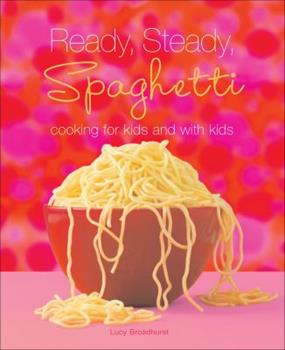 Ready, Steady, Spaghetti: Cooking For Kids And With Kids 0740780875 Book Cover
