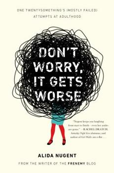 Paperback Don't Worry, It Gets Worse: One Twentysomething's (Mostly Failed) Attempts at Adulthood Book