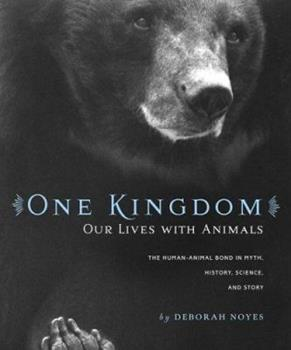 One Kingdom: Our Lives with Animals 0618499148 Book Cover
