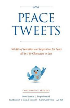 Peace Tweets: 140 Bits of Intention and Inspiration for Peace All in 140 Characters of Less 1456470523 Book Cover