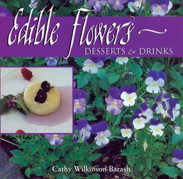 Edible Flowers: Desserts & Drinks 155591389X Book Cover