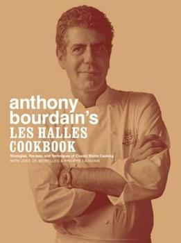 Anthony Bourdain's Les Halles Cookbook: Strategies, Recipes, and Techniques of Classic Bistro Cooking 074758012X Book Cover