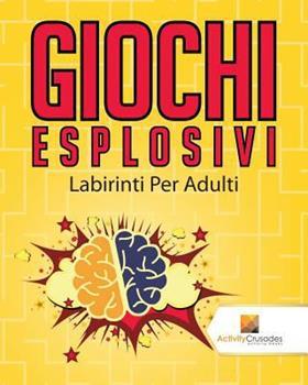 Paperback Giochi Esplosivi: Labirinti Per Adulti [Italian] Book