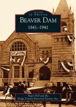Beaver Dam: 1841-1941 - Book  of the Images of America: Wisconsin