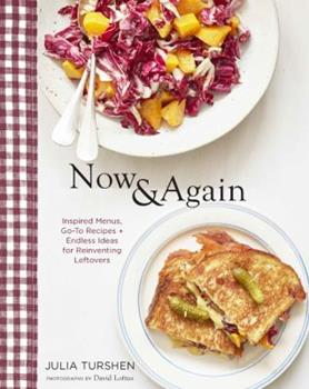 Now & Again: Go-To Recipes, Inspired Menus  + Endless Ideas for Reinventing Leftovers 1452164924 Book Cover