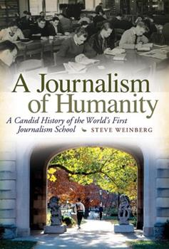 A Journalism of Humanity: A Candid History of the World's First Journalism School 0826217966 Book Cover