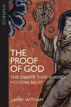 Hardcover The Proof of God: The Debate that Shaped Modern Belief Book