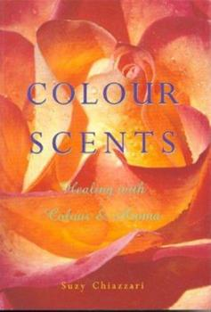 Colour Scents: Healing with Colour and Aroma 085207316X Book Cover