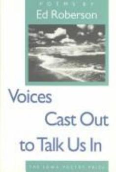 Voices Cast Out to Talk Us In (Iowa Poetry Prize) 0877455104 Book Cover