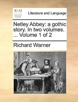 Paperback Netley Abbey: A Gothic Story. in Two Volumes. ... Volume 1 of 2 Book