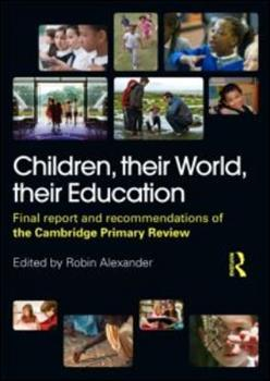 Children, Their World, Their Education: Final Report and Recommendations of the Cambridge Primary Review 0415548713 Book Cover