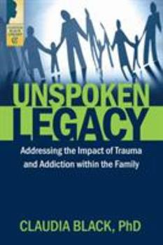 Unspoken Legacy: Addressing the Impact of Trauma and Addiction within the Family 1942094566 Book Cover