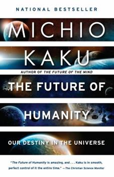 The Future of Humanity: Terraforming Mars, Interstellar Travel, Immortality, and Our Destiny Beyond