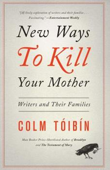 New Ways to Kill Your Mother: Writers and Their Families 1451668554 Book Cover