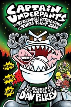 Captain Underpants and the Tyrannical Retaliation of the Turbo Toilet 2000 - Book #11 of the Captain Underpants