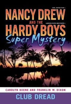 Club Dread - Book #3 of the Nancy Drew: Girl Detective and the Hardy Boys: Undercover Brothers Super Mystery