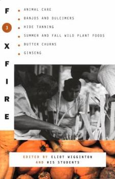 Paperback Foxfire 3 : Animal Care, Banjos and Dulimers, Hide Tanning, Summer and Fall Wild Plant Foods, Butter Churns, Ginseng Book