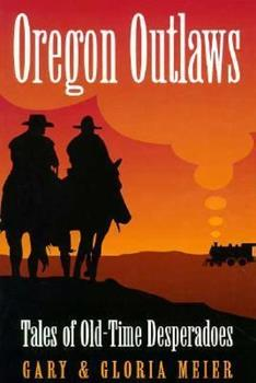 Oregon Outlaws: Tales of Old-Time Desperadoes 1886609055 Book Cover