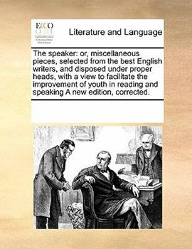 Paperback The Speaker : Or, miscellaneous pieces, selected from the best English writers, and disposed under proper heads, with a view to facilitate the Improvem Book