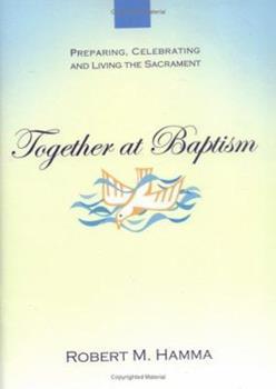 Together at Baptism: Preparing, Celebrating And Living the Sacrament 1594710538 Book Cover