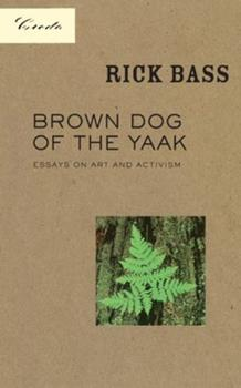 Brown Dog of the Yaak: Essays on Art and Activism (Credo) 1571312242 Book Cover