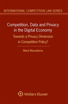 Hardcover Competition, Data and Privacy in the Digital Economy: Towards a Privacy Dimension in Competition Policy? Book