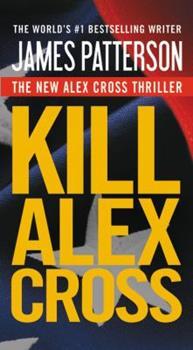 Kill Alex Cross - Book #18 of the Alex Cross