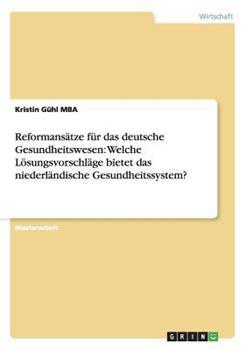 Paperback Reformans?tze F?r das Deutsche Gesundheitswesen : Welche l?sungsvorschl?ge Bietet das Niederl?ndische Gesundheitssystem? Book