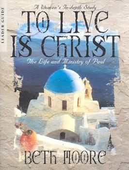 To Live Is Christ: The Life and Ministry of Paul - Leader Guide