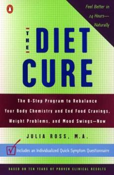 Paperback The Diet Cure : The 8-Step Program to Rebalance Your Body Chemistry and End Food Cravings, Weight Problems, and Mood Swings-Now Book