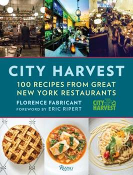 City Harvest: 100 Recipes from Great New York Restaurants 0847846229 Book Cover
