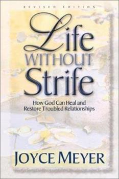 Life Without Strife: How God Can Heal and Restore Broken Relationships