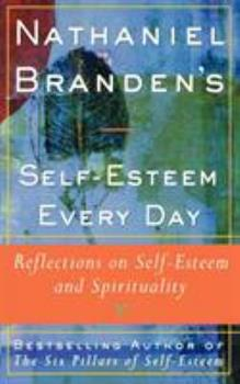 Nathaniel Brandens Self-Esteem Every Day: Reflections on Self-Esteem and Spirituality 0684833387 Book Cover