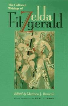 The Collected Writings of Zelda Fitzgerald 0817308849 Book Cover