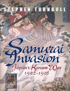 Samurai Invasion: Japan's Korean War 1592 -1598 - Book #198 of the Osprey Campaign