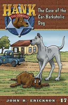 The Case of the Car-Barkaholic Dog - Book #17 of the Hank the Cowdog